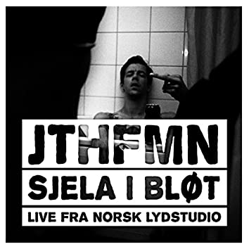 JTHFMN / Sjela i bløt (Live fra Norsk Lydstudio)