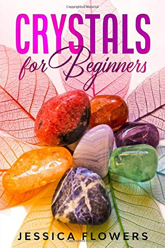 Crystals for Beginners: How To Understand And Use Crystals& Healing Stones For Healing& Energy Protection Including Exact Rituals And Crystals To Harness Your Spirituality