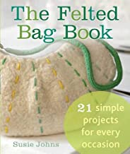 The Felted Bag Book: 21 Simple Projects for Every Occasion