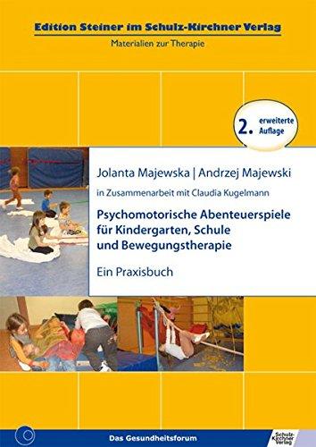 Psychomotorische Abenteuerspiele fuer Kindergarten, Schule und Bewegungstherapie: Ein Praxisbuch (Edition Steiner im Schulz-Kirchner verlag)
