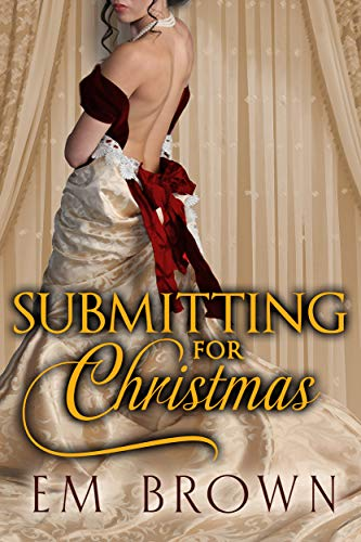 Submitting for Christmas: Erotic Historical Romance (Chateau Debauchery Series Book 5)