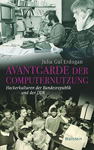 Avantgarde der Computernutzung: Hackerkulturen der Bundesrepublik und DDR (Geschichte der Gegenwart 24)