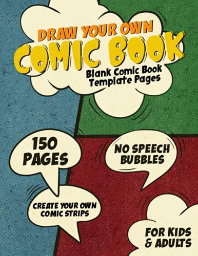 Draw Your Own Comic Book: 150 Blank Comic Book Template Pages