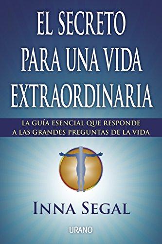 El secreto para una vida extraordinaria: La guía esencial que responde a las grandes preguntas de la vida (Crecimiento personal)