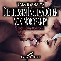Die heissen Inselmaedchen von Norderney | Erotische Geschichte Audio CD: Er freut er sich darauf Maedels in Partystimmung kennenzulernen ...