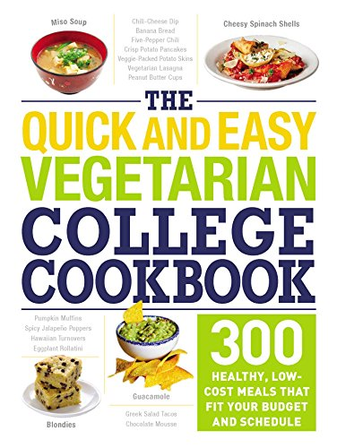 The Quick and Easy Vegetarian College Cookbook: 300 Healthy, Low-Cost Meals...