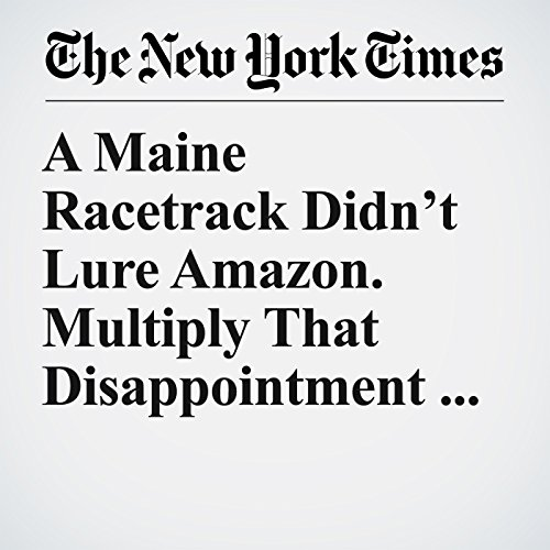 A Maine Racetrack Didn't Lure Amazon. Multiply That Disappointment by 218 copertina