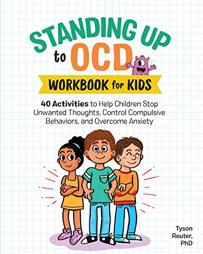 Standing Up to OCD Workbook For Kids: 40 Activities to Help Children Stop Unwanted Thoughts, Control Compulsive Behaviors, and Overcome Anxiety