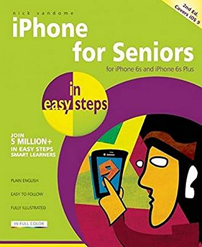 iPhone for Seniors in easy steps, 2nd edition - covers iPhone 6s, iPhone 6s Plus and iOS 9