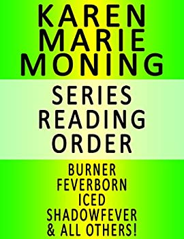 KAREN MARIE MONING — SERIES READING ORDER  SERIES LIST  — IN ORDER  BURNER FEVERBORN ICED SHADOWFEVER BLOODFEVER DREAMFEVER FAEFEVER & ALL OTHERS!
