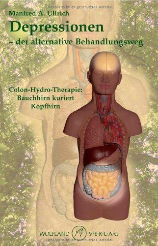 Depressionen - der alternative Behandlungsweg: Colon-Hydro-Therapie: Bauchhirn kuriert Kopfhirn