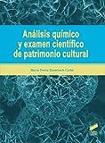 Análisis químico y examen científico de patrimonio cultural: 11 (Gestión, Intervención y Preservación del Patrimonio Cultural)