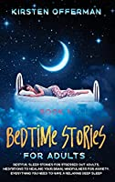 Bedtime Stories for Adults: Restful sleep stories for stressed out adults, meditations to healing your brain, mindfulness for anxiety. Everything you need to have a relaxing deep sleep (Book 1)
