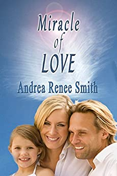 Miracle of Love by [Andrea Renee Smith, William Phillip Smith]