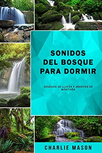 Sonidos del bosque para dormir: Sonidos de lluvia y arroyos de montaña (Spanish Edition)