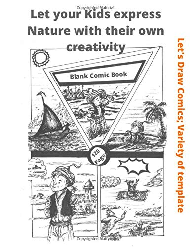 Let your Kiks express nature with their own creativity  lets draw comics variety of template Blank comic book: Express Your Kids or Teens Talent and ... Gift idea for Kids (art Publishing, Band 44)