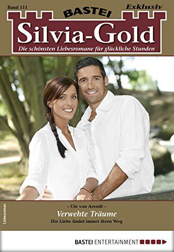 Silvia-Gold 111 - Liebesroman: Verwehte Träume (German Edition)