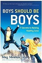 Meg Meeker: Boys Should Be Boys : 7 Secrets to Raising Healthy Sons (Hardcover); 2008 Edition