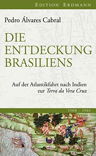 Die Entdeckung Brasiliens: Auf der Atlantikfahrt nach Indien zur Terra da Vera Cruz (Edition Erdmann)