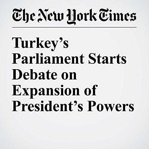 Turkey's Parliament Starts Debate on Expansion of President's Powers copertina
