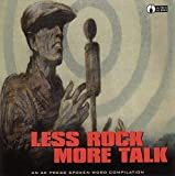 Less Rock, More Talk: A Spoken Word Compilation: An AK Press Spoken Word Compilation...