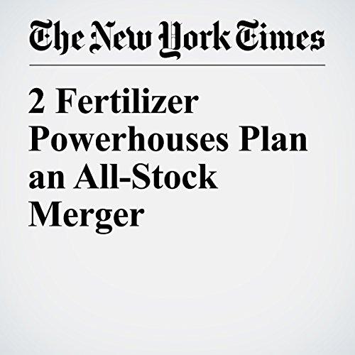 2 Fertilizer Powerhouses Plan an All-Stock Merger audiobook cover art