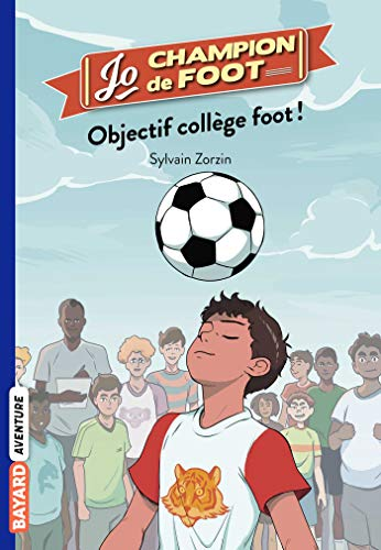 Jo, champion de foot, Tome 06 : Objectif collège foot ! (French Edition)