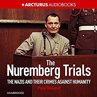 The Nuremberg Trials     The Nazis and Their Crimes Against Humanity              By:                                                                                                                                 Paul Roland                               Narrated by:                                                                                                                                 Dugald Bruce Lockhart                      Length: 5 hrs and 42 mins     19 ratings     Overall 4.6