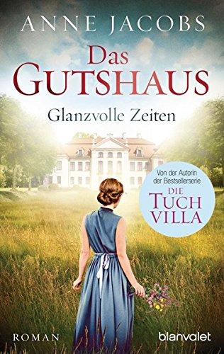 Das Gutshaus - Glanzvolle Zeiten: Roman (Die Gutshaus-Saga, Band 1)