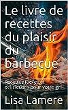 Le livre de recettes du plaisir du barbecue: Recettes faciles et délicieuses pour votre gril (French Edition)