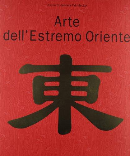 Arte dell'estremo Oriente. Ediz. illustrata