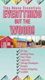 Everything but the Wood - Tiny House Essential Information + Free Tiny House Building Blueprints & Floor Plans: Tiny House Living, Tiny House Building, ... Tiny Homes for Beginners (English Edition)