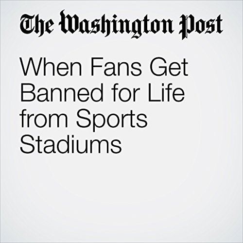 When Fans Get Banned for Life from Sports Stadiums audiobook cover art