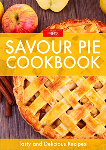 PIE!: The Art of Creating Delectable Pies Cookbook by [SAVOUR PRESS]