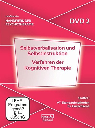 Selbstverbalisation und Selbstinstruktion · Verfahren der Kognitiven Therapie. Handwerk der Psychotherapie, Staffel 1: VT-Standardmethoden für ... 1: VT-Standardmethoden für Erwachsene (DVD 2)