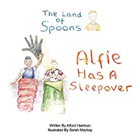 Alfie Has a Sleepover (Land of Spoons)