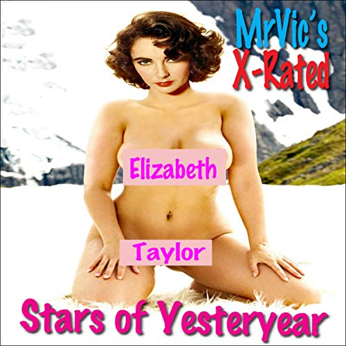 Mr. Vic's X-Rated Stars of Yesteryear: Elizabeth Taylor audiobook cover art
