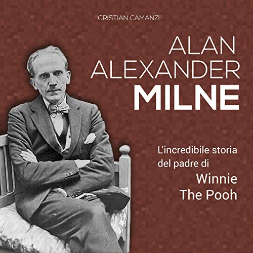 Alan Alexander Milne: L'incredibile storia del padre di Winnie The Pooh copertina