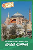Unbelievable Pictures and Facts About Hagia Sophia