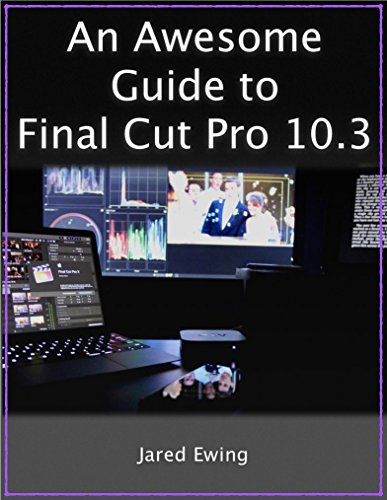 An Awesome Guide to Final Cut Pro 10.3 (English Edition)