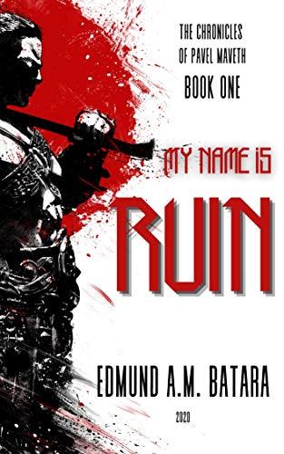 Book: My Name is RUIN - The Chronicles of Pavel Maveth - Book One (Pavel Maveth Series 1) by Edmund A. M. Batara