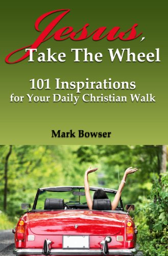 Book: Jesus, Take the Wheel - 101 Inspirations for Your Daily Christian Walk by Mark Bowser