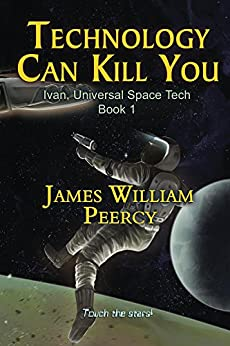 Technology Can Kill You: Attack on Valques (Ivan, Universal Space Tech Book 1) by [James William Peercy]