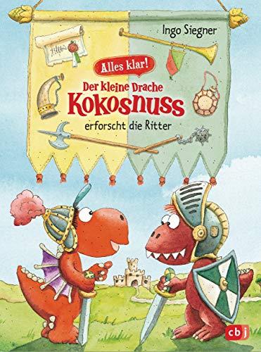 Alles klar! Der kleine Drache Kokosnuss erforscht die Ritter: Mit zahlreichen Sach- und Kokosnuss-Illustrationen (Drache-Kokosnuss-Sachbuchreihe 5)