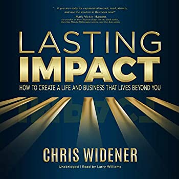 Lasting Impact  How to Create a Life and Business That Lives Beyond You