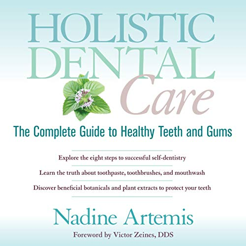 Holistic Dental Care     The Complete Guide to Healthy Teeth and Gums              By:                                                                                                                                 Nadine Artemis,                                                                                        Victor Zeines - foreword                               Narrated by:                                                                                                                                 Kate Marcin                      Length: 3 hrs     Not rated yet     Overall 0.0
