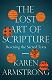 The Lost Art of Scripture: Rescuing the Sacred Texts - Karen Armstrong