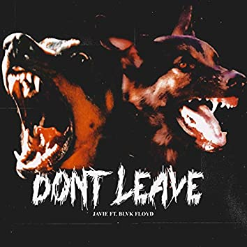 Don't Leave (feat. Blvk Floyd)