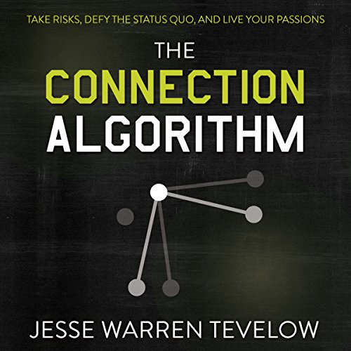 The Connection Algorithm: Take Risks, Defy the Status Quo, and Live Your Passions audiobook cover art