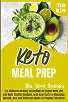 Keto Meal Prep: 2 Books in 1. The Ultimate Healthy Collection on Vegan Keto Diet and Keto Chaffle Recipes, with Low Carb to Maximize Weight Loss and Delicious Ideas to Prepare Desserts